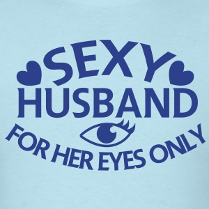 SEXY HUSBAND for HER eyes only! T-Shirts - Men's T-Shirt
