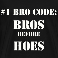 bros before hoes in masculinity Bros before hos, and its reversed counterpart, chicks before dicks, are sayings that could be offensive to people who take offense to such things.