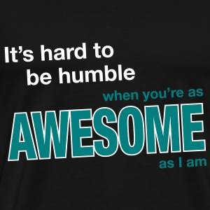 It's hard to be humble... - Men's Premium T-Shirt