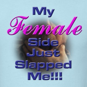 My Female Side Just Slapped Me!!! - Men's T-Shirt