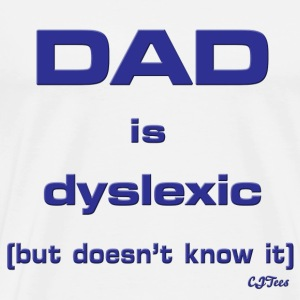 Dad Is Dyslexic (But Doesn't Know It) front logo - Men's Premium T-Shirt