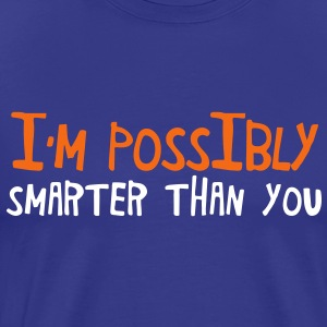 I'm POSSIBLY smarter than you T-Shirts - Men's Premium T-Shirt