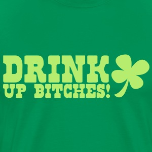 IRISH Drink up BITCHES! with a shamrock T-Shirts - Men's Premium T-Shirt