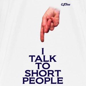 I Talk To Short People - Men's Premium T-Shirt
