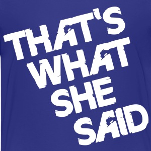 That's What She Said Kids' Shirts - Kids' Premium T-Shirt