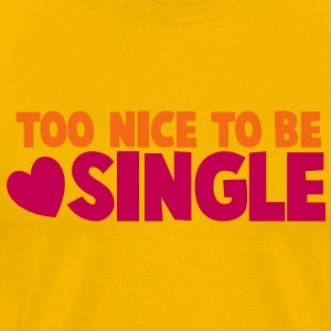 TOO NICE TO BE SINGLE with a love heart T-Shirts - Men's Premium T-Shirt