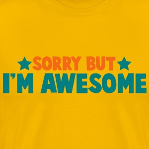 SORRY BUT IM AWESOME T-Shirts - Men's Premium T-Shirt