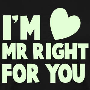 I'm Mr Right for YOU! with a cute little love heart T-Shirts - Men's Premium T-Shirt
