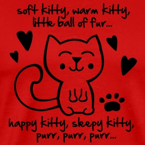 soft kitty, warm kitty, little ball of fur... T-Shirts - Men's Premium T-Shirt