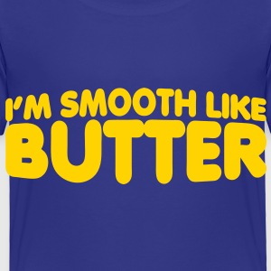 I'm Smooth Like Butter Toddler Shirts - Toddler Premium T-Shirt