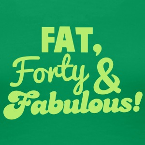 fat forty and fabulous! 40 big forty birthday design Women's T-Shirts - Women's Premium T-Shirt