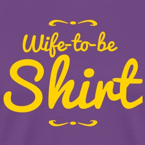 wife to be shirt wedding decoration  T-Shirts - Men's Premium T-Shirt