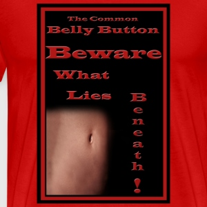 The Common Belly Button - BEWARE What Lies Beneath! - Men's Premium T-Shirt