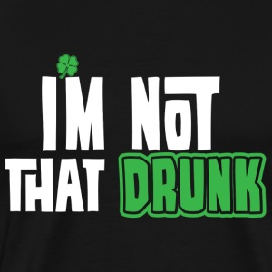 I'm that drunk. - Men's Premium T-Shirt