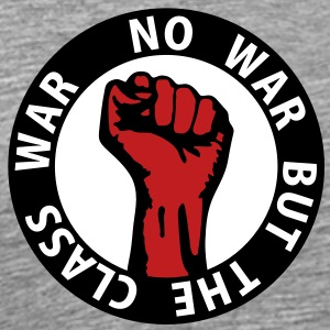 3 colors - no war but the class war Working Class  T-Shirts - Men's Premium T-Shirt