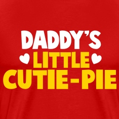 DADDY's little CUTIE-PIE T-Shirts