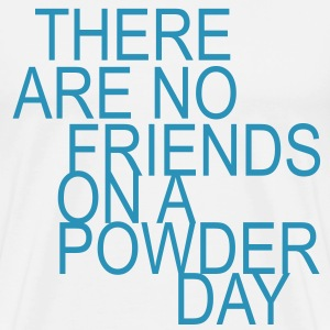 there are no friends on a powder day! T-Shirts - Men's Premium T-Shirt