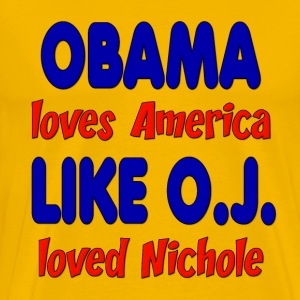 Obama Loves America Like O.J. Loved Nichole T-Shirts - Men's Premium T-Shirt