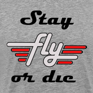 Stay Fly Or Die Tee - Men's Premium T-Shirt