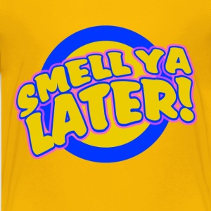 Smell ya Later - Kids' Premium T-Shirt