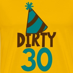 BIRTHDAY 30 DIRTY THIRTY with a party HAT T-Shirts