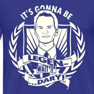 It's gonna be legen...wait for it...dary! - Men's Premium T-Shirt