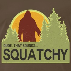 Dude, That Sounds Squatchy