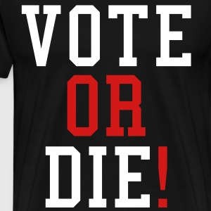 Vote Or Die T-Shirts - stayflyclothing.com - Men's Premium T-Shirt