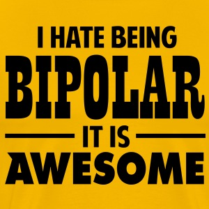 I hate being bipolar, it is awesome! T-Shirts - Men's Premium T-Shirt
