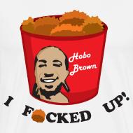 Design ~ Hobo Brown I F*cked Up Shirt Version 1