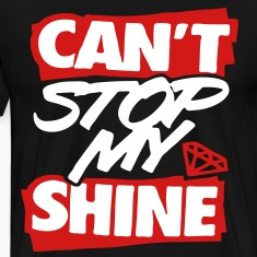 Can't Stop My Shine T-Shirts - stayflyclothing.com