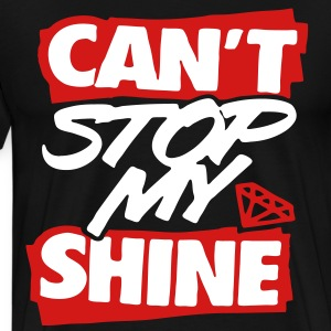 Can't Stop My Shine T-Shirts - stayflyclothing.com - Men's Premium T-Shirt