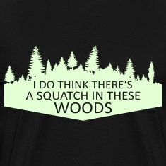 I Do Think There's A Squatch In These Woods... (Glow in the Dark) - Men's