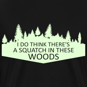 I Do Think There's A Squatch In These Woods... (Glow in the Dark) - Men's - Men's Premium T-Shirt