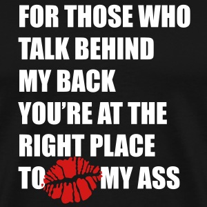 For those who talk behind my back Kiss my ass T-Shirts - Men's Premium T-Shirt