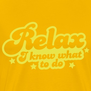 relax i know what to do professional career design T-Shirts - Men's Premium T-Shirt