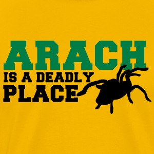 spider arach is a deadly place tarantula T-Shirts - Men's Premium T-Shirt