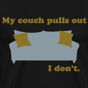 My Couch Pulls Out - I Dont Funny Shirt - Men's Premium T-Shirt