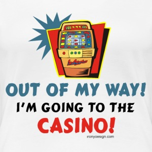Out Of My Way Casino - Women's Premium T-Shirt