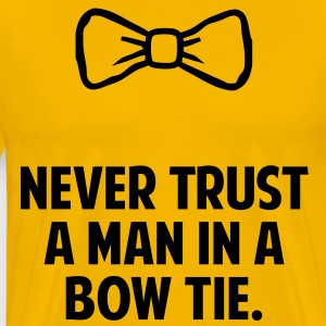Never Trust a Man in a Bow Tie T-Shirts - Men's Premium T-Shirt