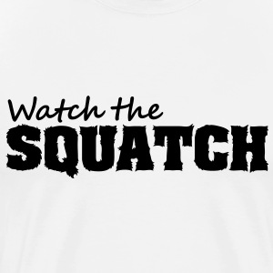 Watch The Squatch (Black) - Men's - Men's Premium T-Shirt