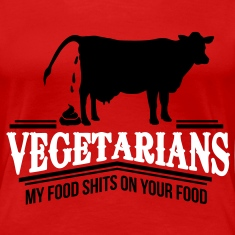 vegetarians - my food shits on your food Women's T-Shirts