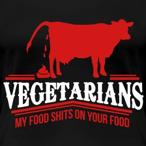 vegetarians - my food shits on your food Women's T-Shirts - Women's Premium T-Shirt