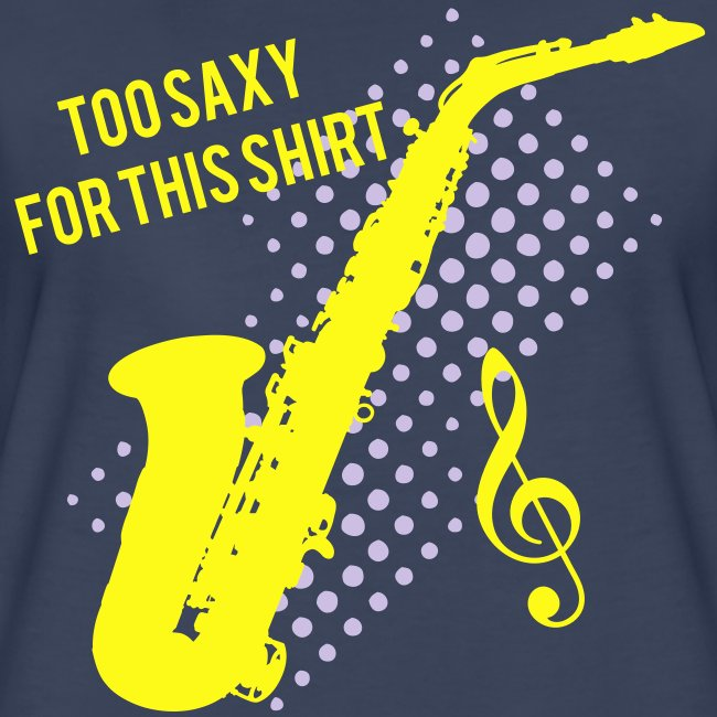 2b21b20d80d Sexy Saxophone player -Too Saxy for this shirt women s plus size