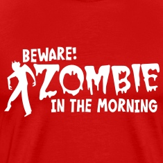 BEWARE ZOMBIE in the morning humor shirt T-Shirts