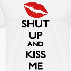 Keep Calm / Shut up and kiss Me T-Shirts