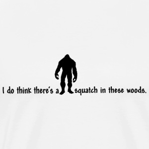 Squatch in these Woods T-Shirts - Men's Premium T-Shirt