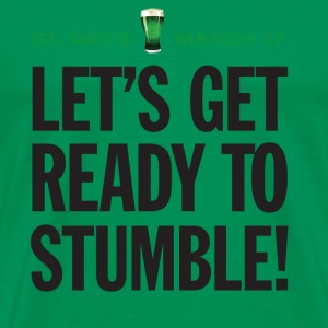 St. Patrick's Day Humor. Let's Get Ready To Stumble - Men's Premium T-Shirt