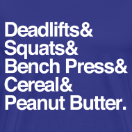 Design ~ Deadlifts & Squats & Bench Press & Cereal & Peanut Butter