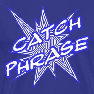 Catch Phrase T-Shirt - Men's Premium T-Shirt